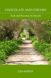 Cover of Chocolate and Chicory: York and beyond, by bicycle